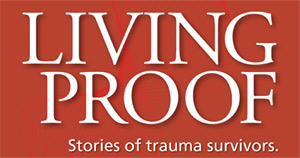 Living Proof. Stories of trauma survivors.