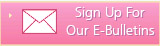 Sign Up for E-bulletins