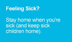 Feeling Sick? - Stay home when you're feeling sick (and keep sick children home)