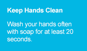 Keep Hands Clean - Wash your hands often with soap for at least 20 seconds